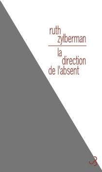 La direction de l'absent - RuthZylberman