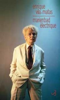 Marienbad électrique : Dominique Gonzalez-Foerster - EnriqueVila-Matas