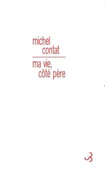 Ma vie, côté père - MichelContat