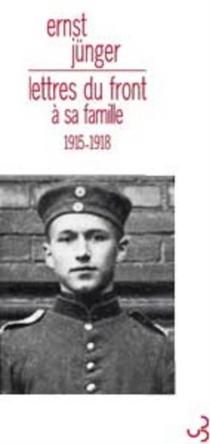 Lettres du front à sa famille : 1915-1918 - ErnstJünger