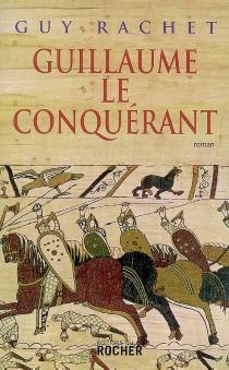 Guillaume le Conquérant - GuyRachet