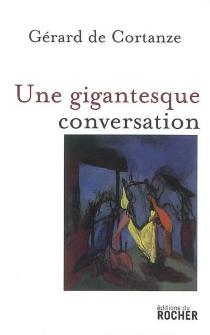 Une gigantesque conversation - Gérard deCortanze