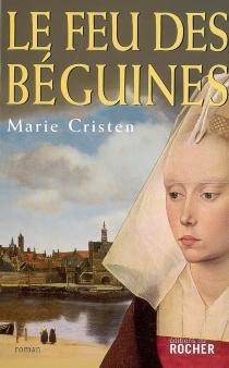 Le feu des béguines : roman historique - MarieCristen