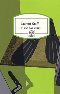 La vie sur Mars - LaurentGraff