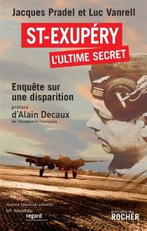 Saint-Exupéry, l'ultime secret : enquête sur une disparition - JacquesPradel