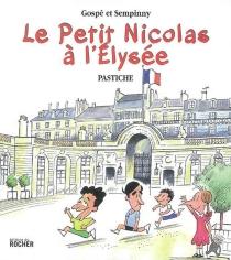 Le petit Nicolas à l'Elysée : pastiche - Gospé