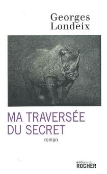 Ma traversée du secret - GeorgesLondeix
