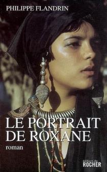 Le portrait de Roxane - PhilippeFlandrin