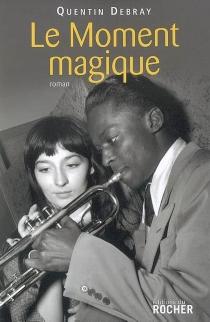 Le moment magique - QuentinDebray