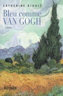 Bleu comme Van Gogh - CatherineRihoit