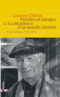 Parodies et mirages ou La décadence d'un monde chrétien : notes inédites (1935-1978) - GustaveThibon