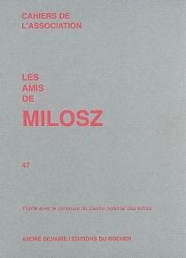 Cahiers de l'Association Les amis de Milosz, n° 47 -