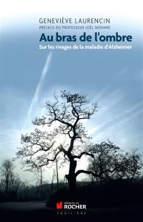 Au bras de l'ombre : sur les rivages de la maladie d'Alzheimer - GenevièveLaurencin