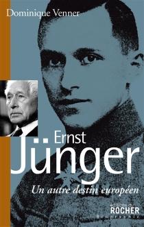 Ernst Jünger : un autre destin européen - DominiqueVenner