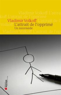 L'attrait de l'opprimé : un intermède - VladimirVolkoff