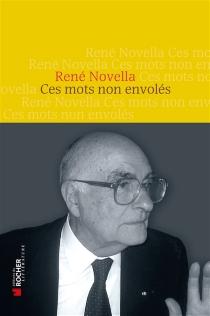 Ces mots non envolés - RenéNovella