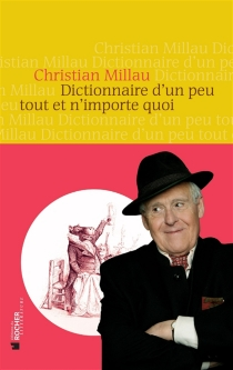 Dictionnaire d'un peu tout et n'importe quoi - ChristianMillau
