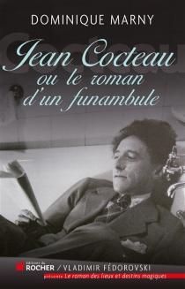 Jean Cocteau, le roman d'un funambule - DominiqueMarny
