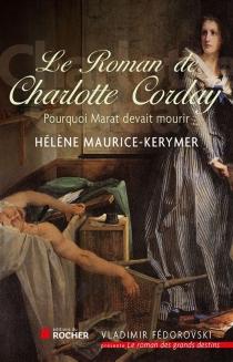 Le roman de Charlotte : née Marie-Anne-Charlotte de Corday d'Armont - HélèneMaurice-Kerymer