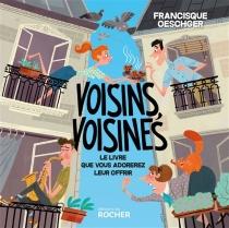 Voisins, voisines : le livre que vous adorerez leur offrir - FrancisqueOeschger