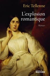 L'explosion romantique - ÉricTellenne