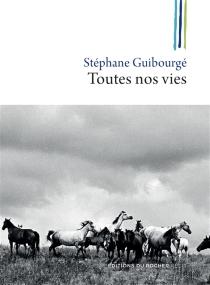 Toutes nos vies : récit - StéphaneGuibourgé