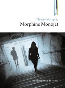Morphine Monojet ou Les fils perdus - ThierryMarignac
