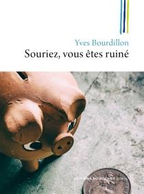 Souriez, vous êtes ruiné - YvesStalla-Bourdillon