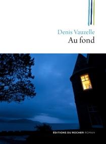 Au fond - DenisVauzelle