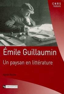 Emile Guillaumin : un paysan en littérature - AgnèsRoche