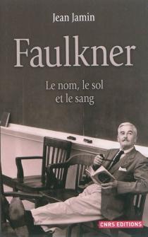 Faulkner : le nom, le sol et le sang - JeanJamin