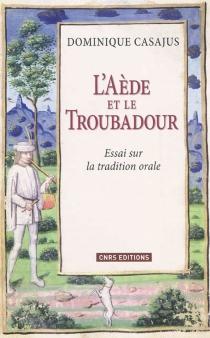 L'aède et le troubadour : essai sur la tradition orale - DominiqueCasajus