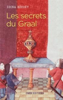 Les secrets du Graal : introduction aux romans médiévaux français du Graal - EdinaBozóky