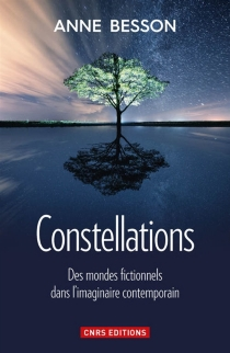 Constellations : des mondes fictionnels dans l'imaginaire contemporain - Anne Besson