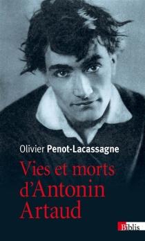 Vies et morts d'Antonin Artaud - OlivierPenot-Lacassagne
