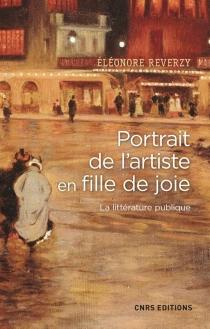Portrait de l'artiste en fille de joie : la littérature publique - ÉléonoreReverzy