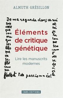 Eléments de critique génétique : lire les manuscrits modernes - AlmuthGrésillon
