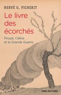 Le livre des écorchés : Proust, Céline et la Grande Guerre - HervéPicherit