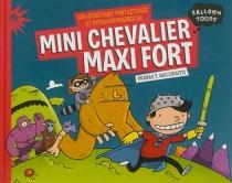 Les aventures fantastiques et extraordinaires de Mini Chevalier maxi fort - Pranas T.Naujokaitis