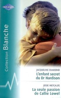 L'enfant secret du Dr Hardison| La seule passion de Callie Lowel -