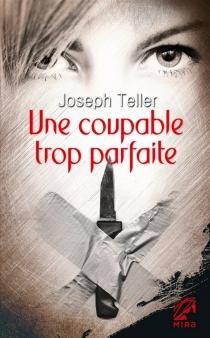 Une coupable trop parfaite - JosephTeller