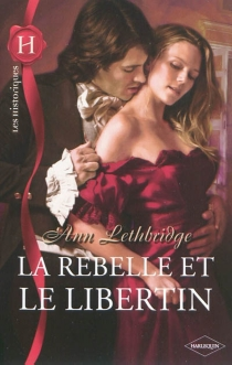 La rebelle et le libertin - AnnLethbridge