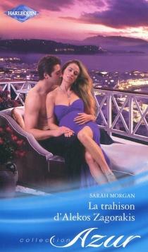 La trahison d'Alekos Zagorakis - SarahMorgan