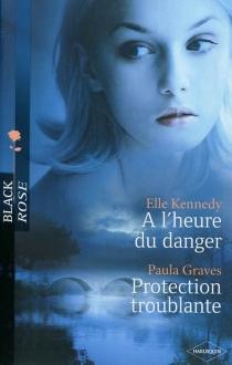 A l'heure du danger| Protection troublante - PaulaGraves