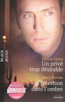 Un privé trop désirable| Protection dans l'ombre - Mary T.Burton