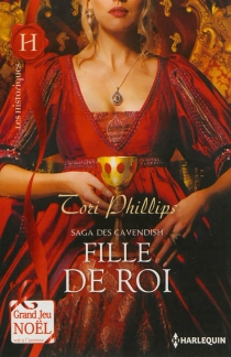 Fille de roi : saga des Cavendish - Tori Phillips