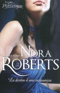 Le destin d'une insoumise : la saga des MacGregor - NoraRoberts