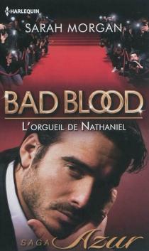 L'orgueil de Nathaniel : bad blood - SarahMorgan