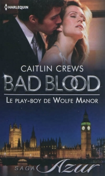 Le play-boy de Wolfe Manor : bad blood - Caitlin Crews