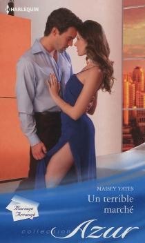 Un terrible marché : mariage arrangé - MaiseyYates